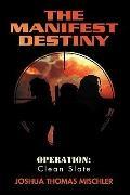 The Manifest Destiny: Operation: Clean Slate
