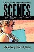 Scenes for Teens, by Teens : A collection by Diane Christiansen
