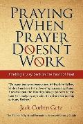 Praying When Prayer Doesn't Work : Finding A Way Back to the Heart of God