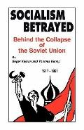 Socialism Betrayed : Behind the Collapse of the Soviet Union