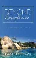 Beyond Remembrance : A Haunting Love Story