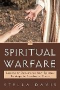 Spiritual Warfare : Lessons on Deliverance from Spiritual Bondage to Freedom in Christ