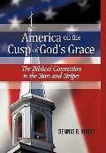America on the Cusp of God's Grace : The Biblical Connection to the Stars and Stripes