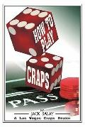 How To Play Craps: By Jack Salay A Las Vegas Craps Dealer