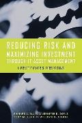 Reducing Risk and Maximizing Investment Through IT Asset Management : A Practitioner's Persp...