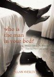 Who Is the Man in Your Bed?: What Men Do When You're Not Looking