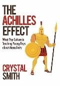 Achilles Effect : What Pop Culture Is Teaching Young Boys about Masculinity
