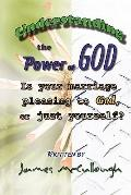 Understanding The Power Of GOD: Is your marriage pleasing to GOD, or just your self?