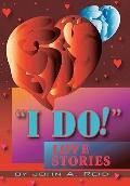 I Do! : Love Stories