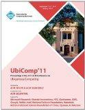 UbiComp 11 Proceedings of the 2011 ACM Conference on Ubiquitous Computing