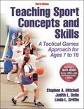 Teaching Sport Concepts and Skills-3rd Edition : A Tactical Games Approach for Ages 7 To 18