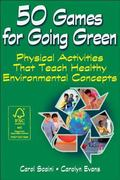 50 Games for Going Green : Physical Activities That Teach Healthy Environmental Concepts