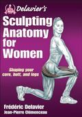 Delavier's Sculpting Anatomy for Women : Core, Butt, and Legs