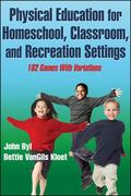 Physical Education for Homeschool, Classroom, and Recreation Settings : 102 Games with Varia...