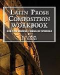 Latin Prose Composition Workbook: For the Middle Forms of School