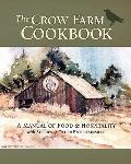 Crow Farm Cookbook : A Manual of Food and Hospitality with Stories and Other Entertainment