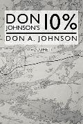 Don Johnson's 10%: The Johnson Journals - The Book (Volume 1)