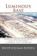 Luminous Base: Stories about Corpsmen and Helicopters, Courage and Sacrifice (Volume 1)
