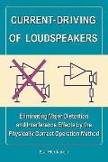 Current-Driving of Loudspeakers: Eliminating Major Distortion and Interference Effects by th...