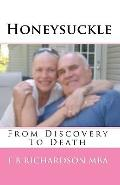 Honeysuckle: From Discovery To Death (Volume 1)