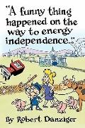 Funny Thing Happened on the Way to Energy Independence