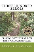 Three Hundred Zeroes: Lessons of the heart on the Appalachian Trail. (Volume 1)