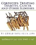 Cordyceps: Treating Diabetes, Cancer and Other Illnesses : It could save your Life