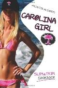 Carolina Girl Slim and Trim Cookbook: Over 100 Delicious low-carb diet Recipes, Designed for...