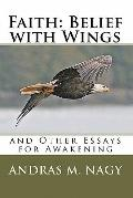 Faith: Belief with Wings: and Other Essays for Awakening