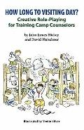 How Long To Visiting Day?: Creative Role-Playing for Training Camp Counselors (Volume 1)