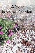 A Year in a Rock Garden: An Organic Gardening Guide (Volume 1)