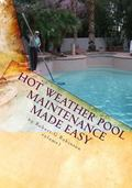 Hot Weather Pool Maintenance made Easy : A guide to keeping your swimming pool clean and spa...