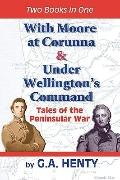 With Moore at Corunna & Under Wellington's Command: Tales of the Peninsular War