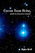 Create from Being : Guide to Conscious Creation
