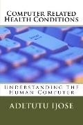 Computer Related Health Conditions: Understanding the Human Computer