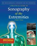 2010 Musculoskeletal Ultrasound for the Extremities: A Practical Guide to Sonography of the ...