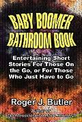 Baby Boomer Bathroom Book: Entertaining short stories for those on the go, or for those who ...