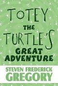 Totey the Turtle's Great Adventure