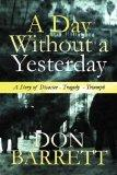A Day Without a Yesterday: A Story of Disaster - Tragedy  - Triumph