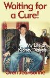 Waiting for a Cure!: My Life on Kidney Dialysis