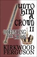 Unto Him a Crown II : Defending the Crown
