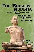 The Broken Buddha: A Tattoo Artist's Struggle With Zen, Paganism, Steroid Abuse and Anger Co...
