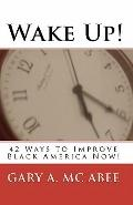 Wake Up! : 42 Ways to Improve Black America Now!