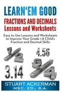 Learn'Em Good -Fractions and Decimals-: Easy to Use Lessons and Worksheets to Improve Your G...
