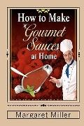 How to Make Gourmet Sauces at Home (Volume 1)