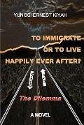 To Immigrate Or To Live Happily Ever After?: The Dilemma