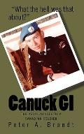 Canuck GI : The Peculiar Life of a Canadian Soldier