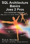 SQL Architecture Basics Joes 2 Pros: Core Architecture concepts (Volume 3)