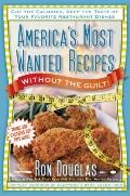 America's Most Wanted Recipes Without the Guilt : Reduced Calorie Versions of Your Favorite ...