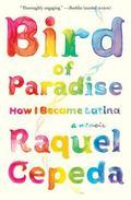 Bird of Paradise : How I Became Latina